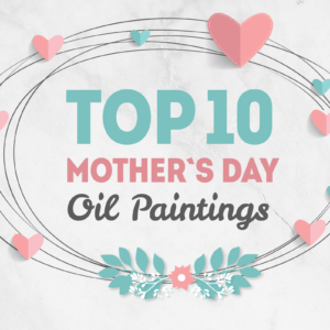 What's She Getting for Mother's Day? 2018's Top 10 Paintings for Moms