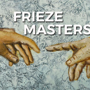 Frieze London and Frieze Masters