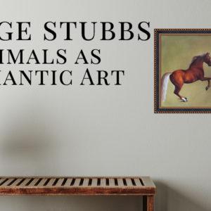 George Stubbs: Animals as Romantic Art